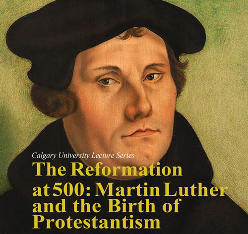 The Reformation at 500: Martin Luther and the Birth of Protestantism