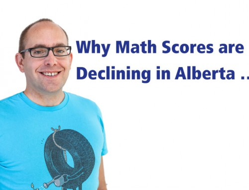 Why Math Scores are Declining in Alberta … Hint, it's not Teachers or the Curriculum