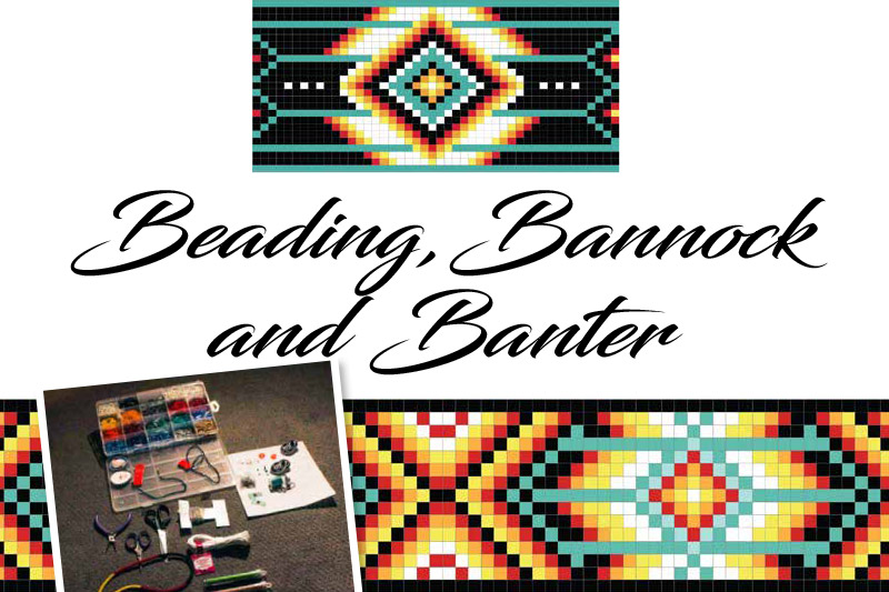Beading, Bannock and Banter