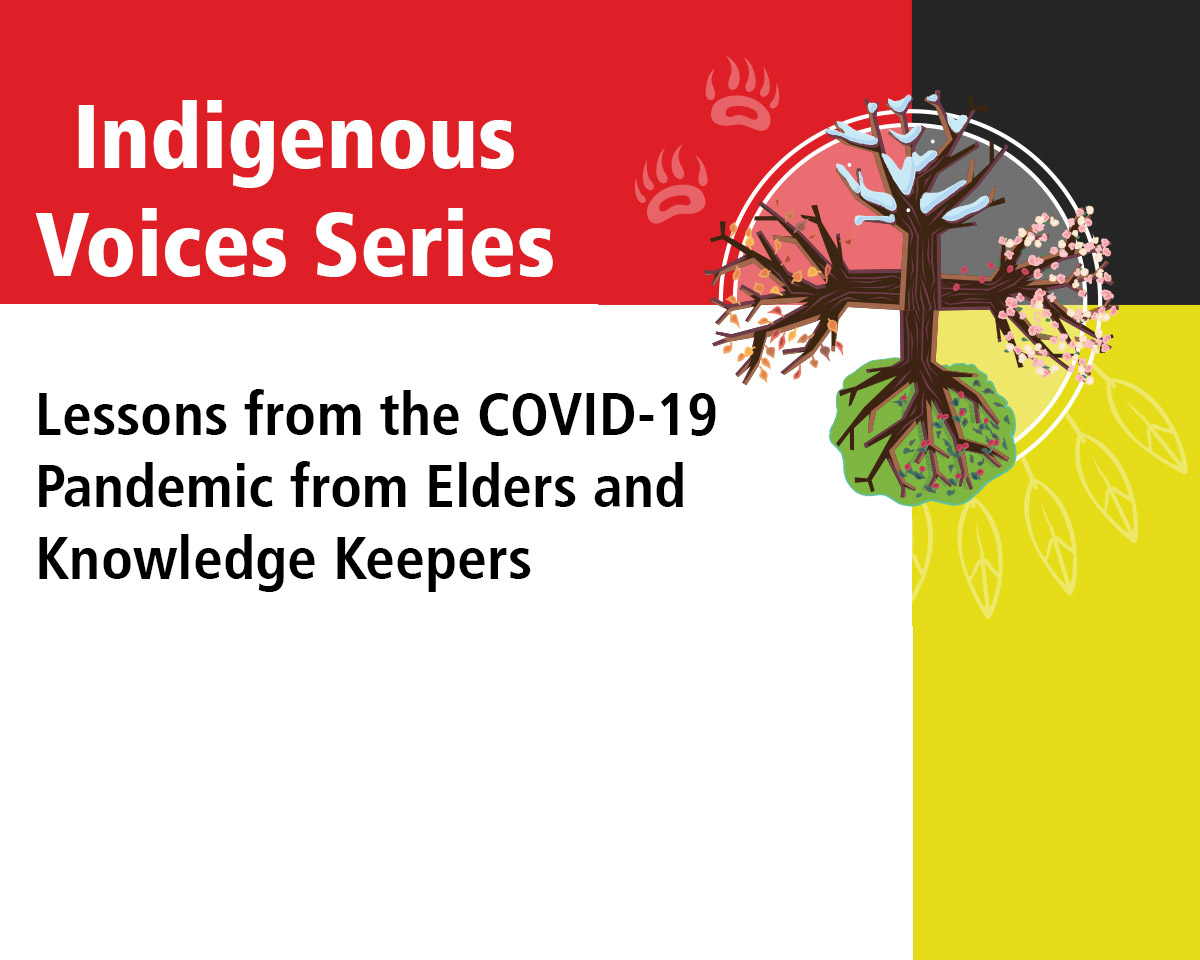 Indigenous Voices Series: Lessons from the COVID-19 Pandemic from Elders and Knowledge Keepers