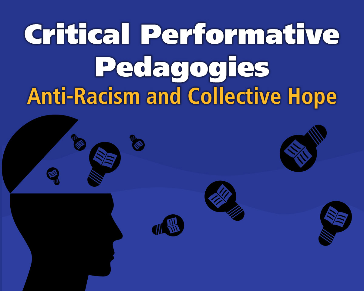 Critical Performative Pedagogies: Anti-Racism and Collective Hope